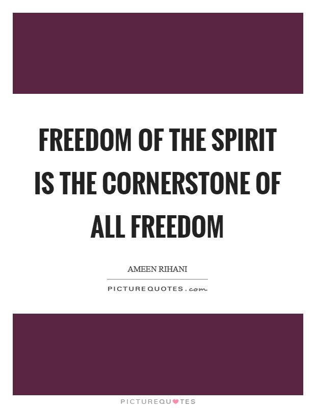 Freedom of the Spirit is the cornerstone of all freedom Picture Quote #1
