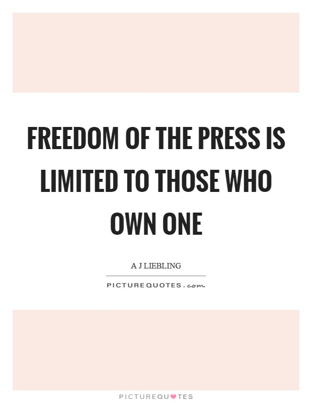 Freedom of the press is limited to those who own one Picture Quote #1