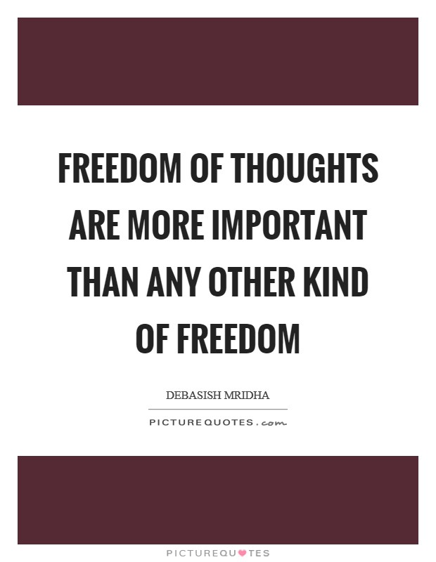 Freedom of thoughts are more important than any other kind of freedom Picture Quote #1