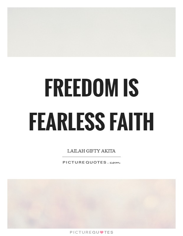 Freedom is fearless faith Picture Quote #1