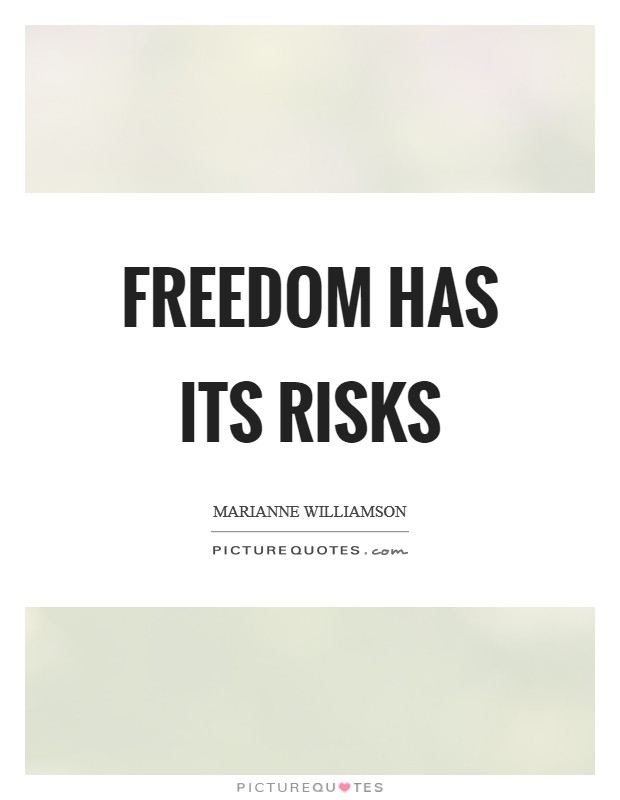 Freedom has its risks Picture Quote #1
