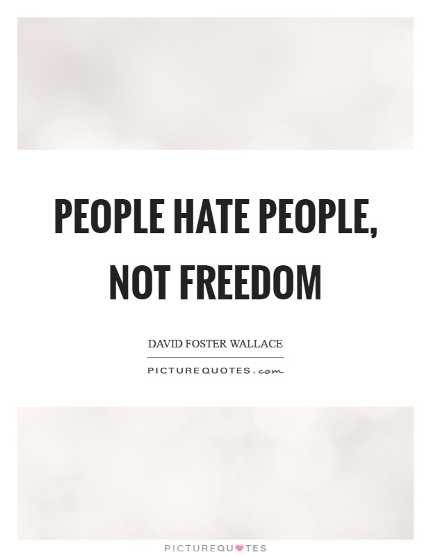 People hate people, not freedom Picture Quote #1