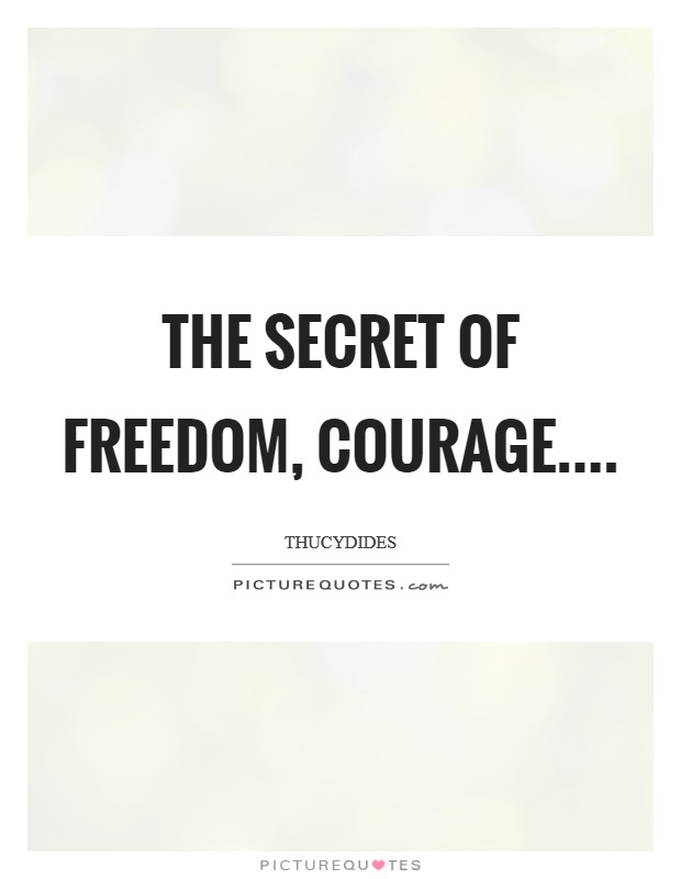 The secret of freedom, courage.... Picture Quote #1