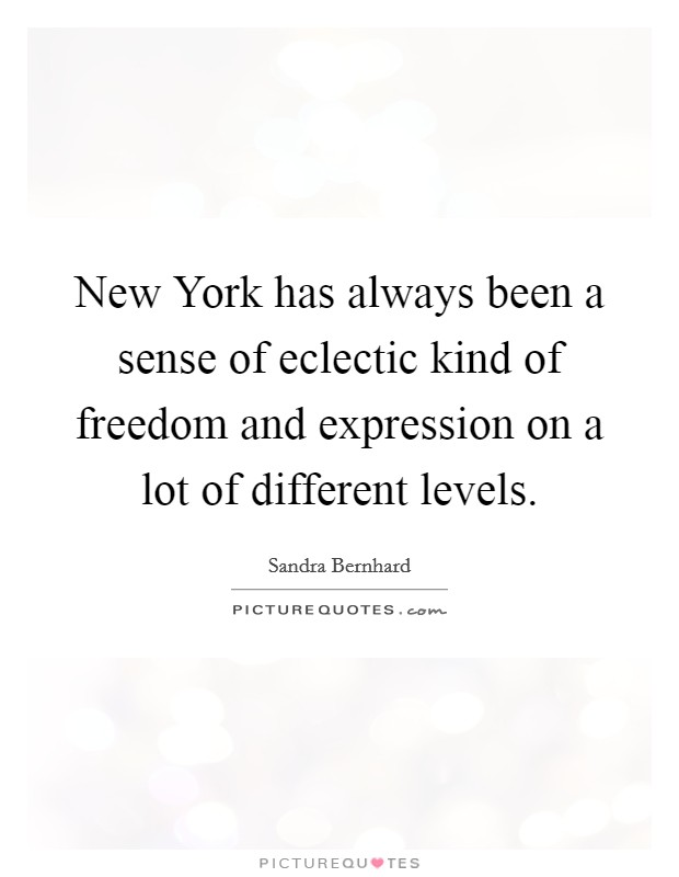 New York has always been a sense of eclectic kind of freedom and expression on a lot of different levels Picture Quote #1