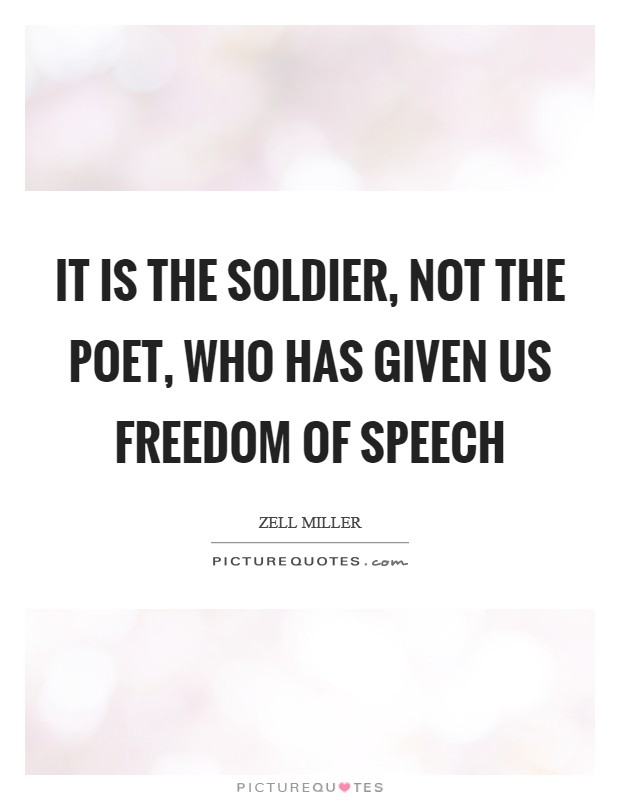 It is the soldier, not the poet, who has given us freedom of speech Picture Quote #1