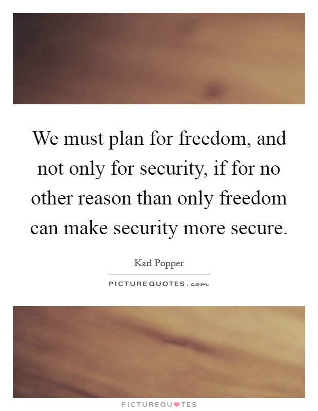 We must plan for freedom, and not only for security, if for no other reason than only freedom can make security more secure Picture Quote #1