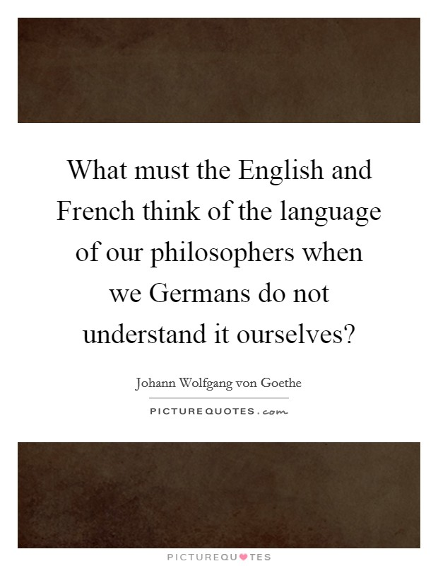 What must the English and French think of the language of our philosophers when we Germans do not understand it ourselves? Picture Quote #1