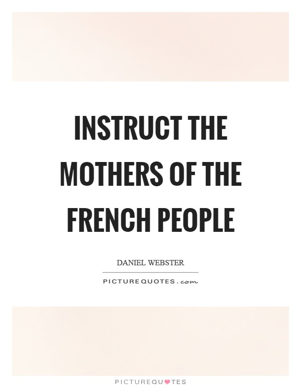 Instruct the mothers of the French people Picture Quote #1