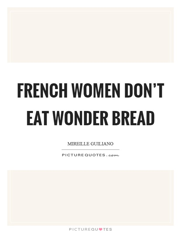 French women don't eat Wonder Bread Picture Quote #1