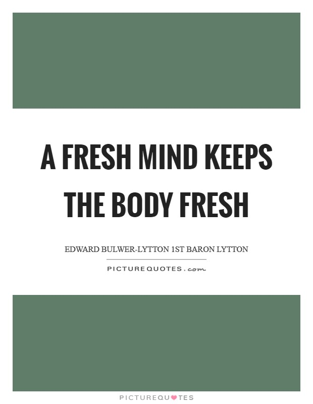 A fresh mind keeps the body fresh Picture Quote #1