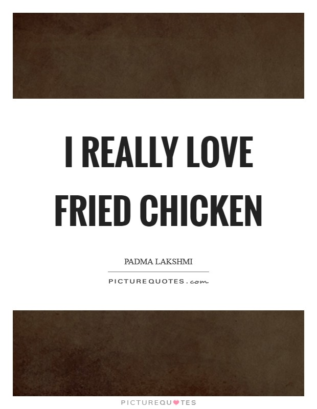 I really love fried chicken Picture Quote #1