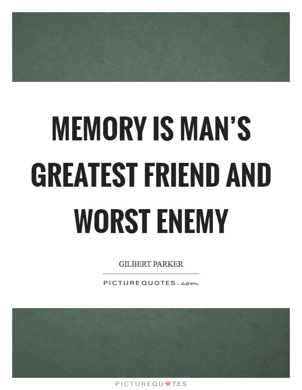Memory is man's greatest friend and worst enemy Picture Quote #1