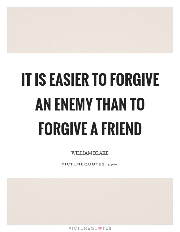 It is easier to forgive an enemy than to forgive a friend Picture Quote #1