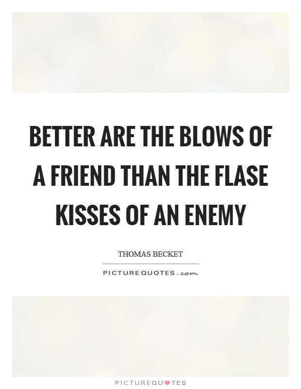 Better are the blows of a friend than the flase kisses of an enemy Picture Quote #1