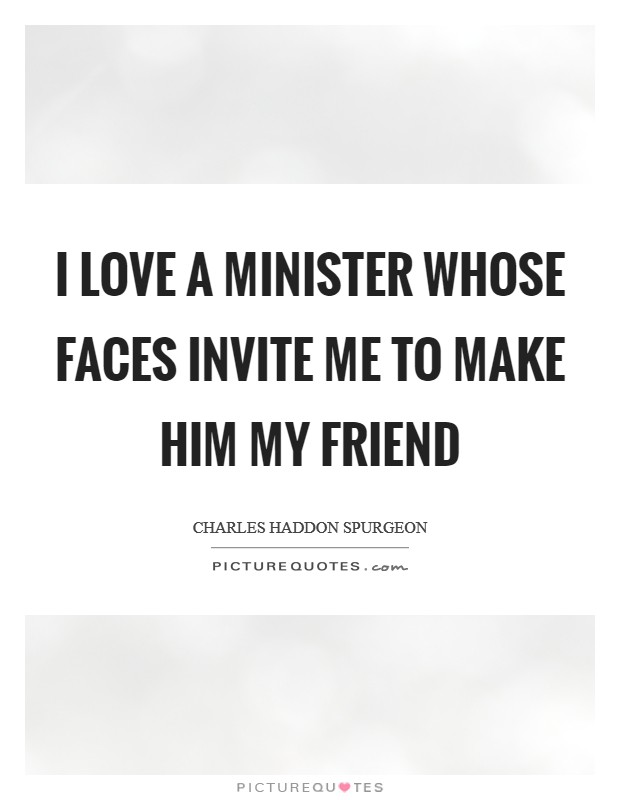 I love a minister whose faces invite me to make him my friend Picture Quote #1