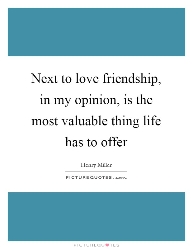 Next to love friendship, in my opinion, is the most valuable thing life has to offer Picture Quote #1