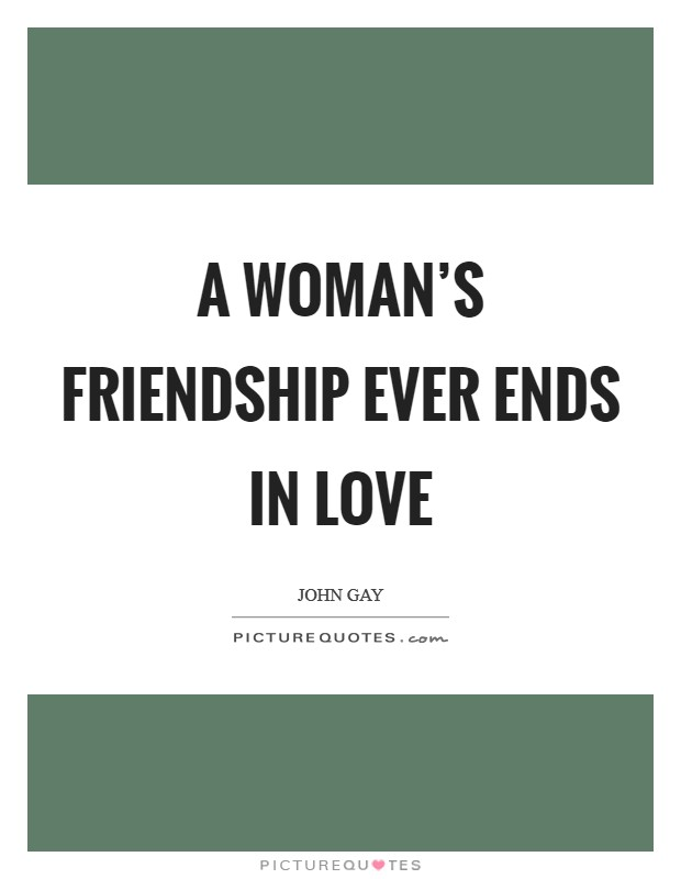 A woman's friendship ever ends in love Picture Quote #1
