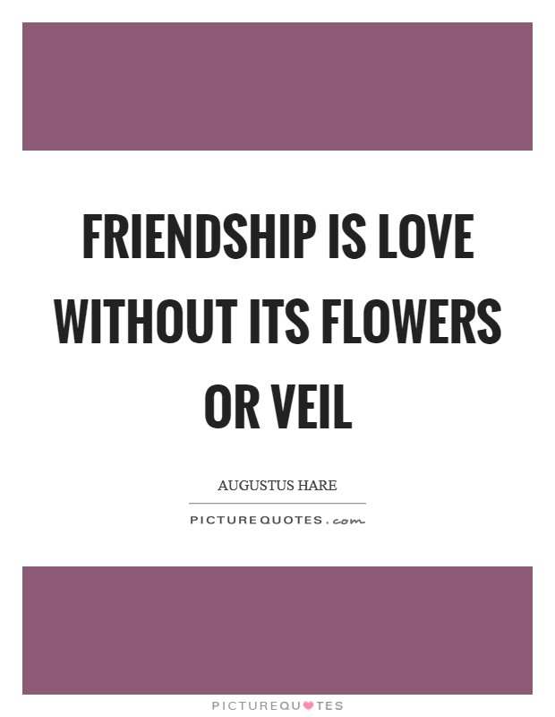 Friendship is love without its flowers or veil Picture Quote #1