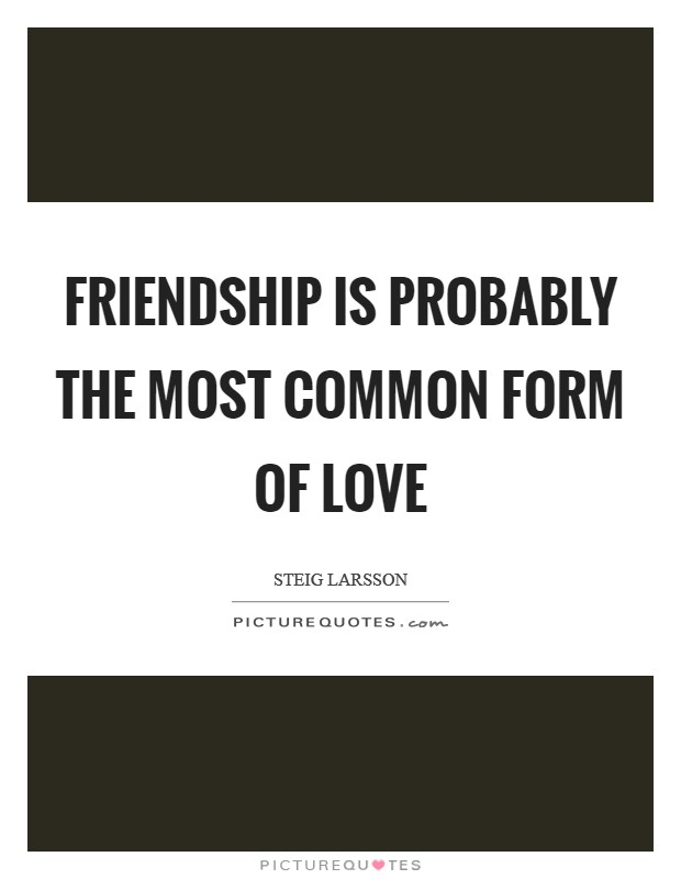 Friendship is probably the most common form of love Picture Quote #1