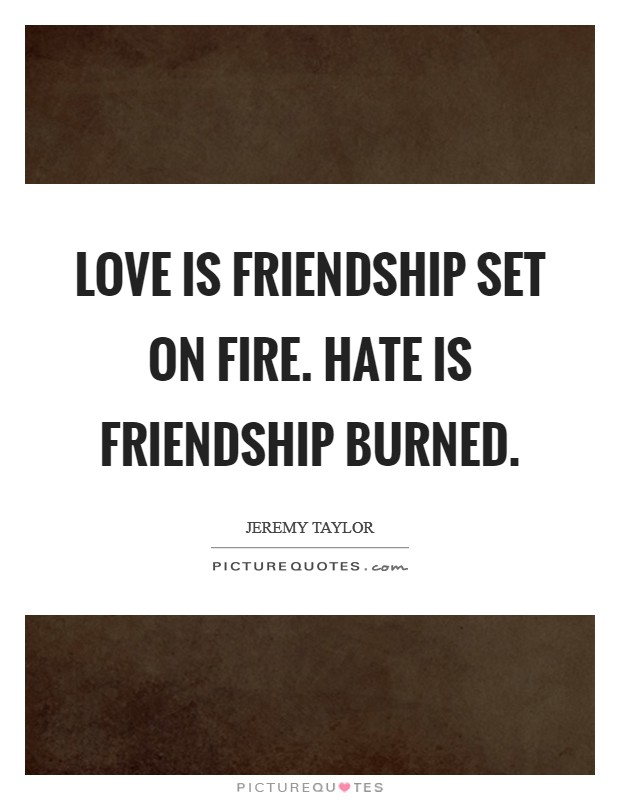 Love is friendship set on fire. Hate is friendship burned Picture Quote #1