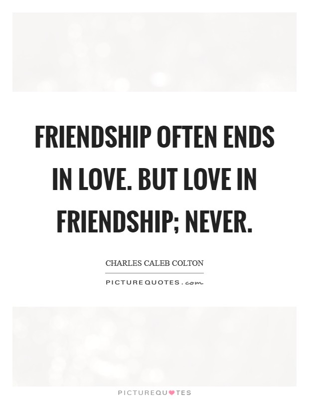 Friendship often ends in love. But love in friendship; never. Picture Quote #1