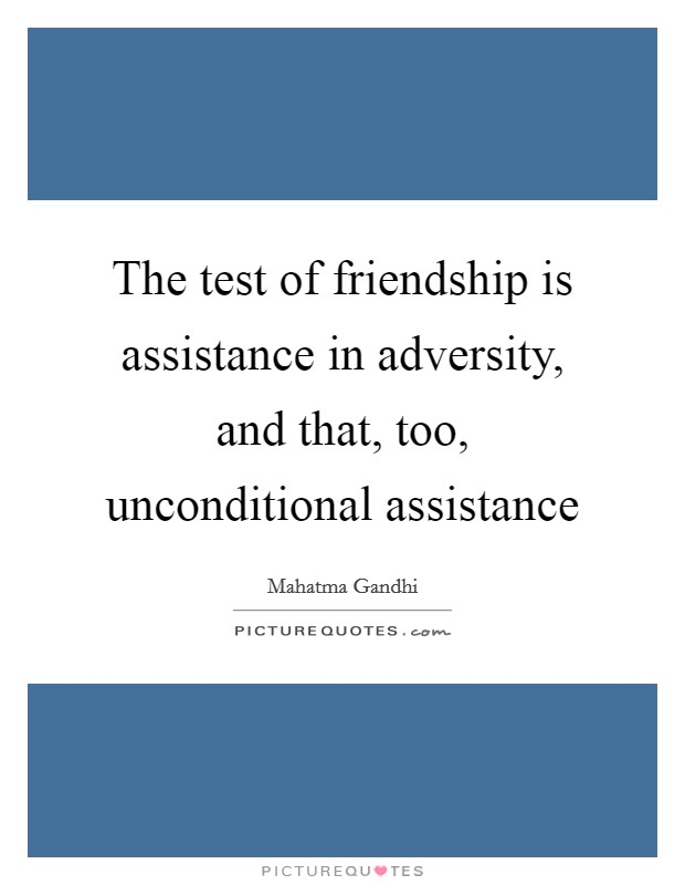 The test of friendship is assistance in adversity, and that, too, unconditional assistance Picture Quote #1