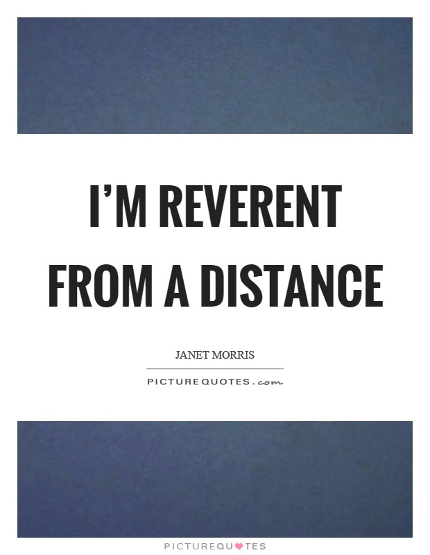 I'm reverent from a distance Picture Quote #1