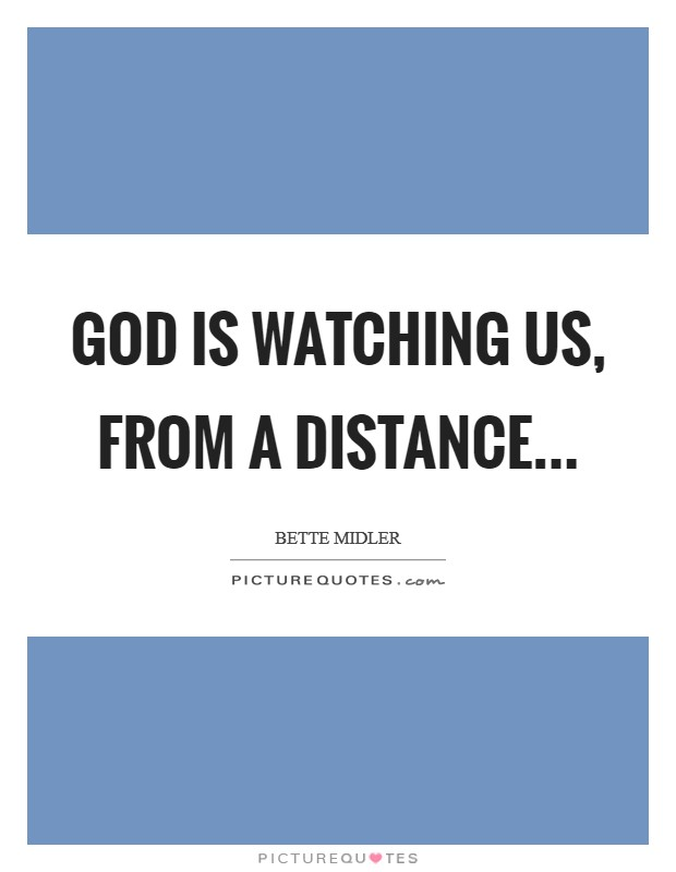 GOD is watching us, from a Distance Picture Quote #1