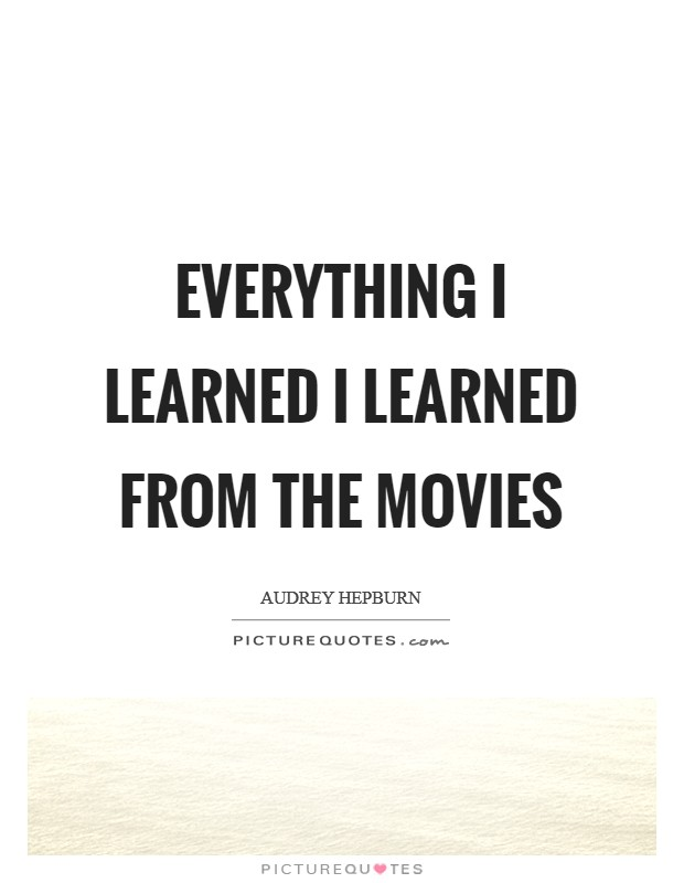 Everything I learned I learned from the movies Picture Quote #1