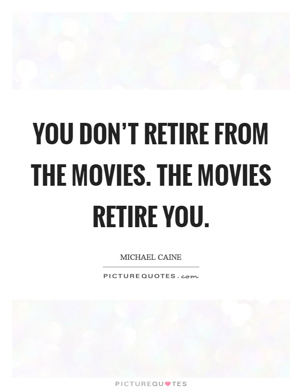You don't retire from the movies. The movies retire you Picture Quote #1