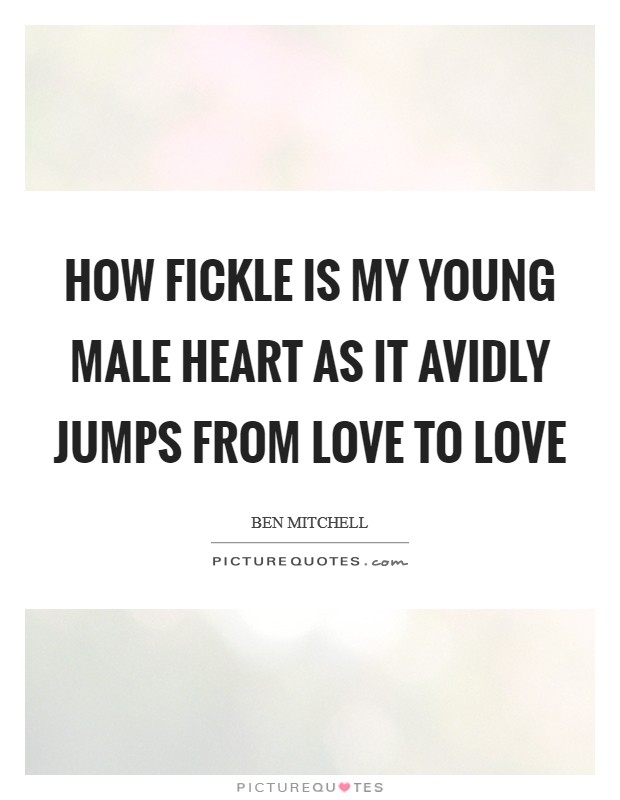 How fickle is my young male heart as it avidly jumps from love to love Picture Quote #1
