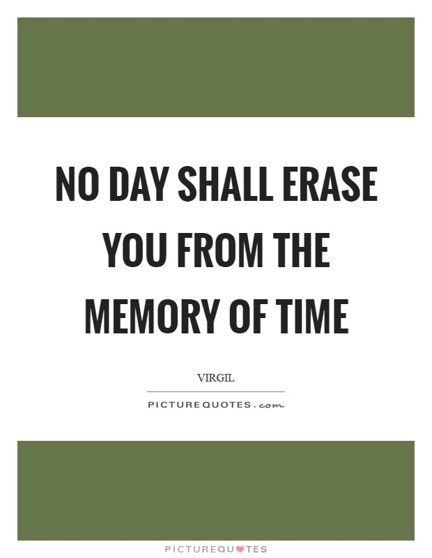 No day shall erase you from the memory of time Picture Quote #1