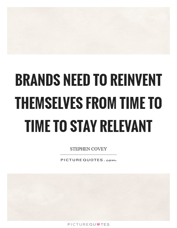 Brands need to reinvent themselves from time to time to stay relevant Picture Quote #1