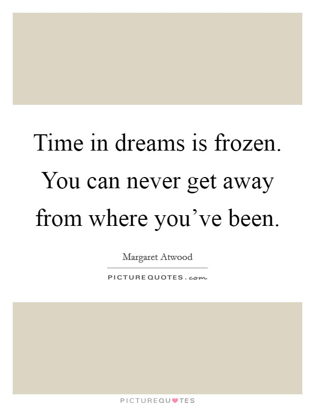 Time in dreams is frozen. You can never get away from where you've been Picture Quote #1