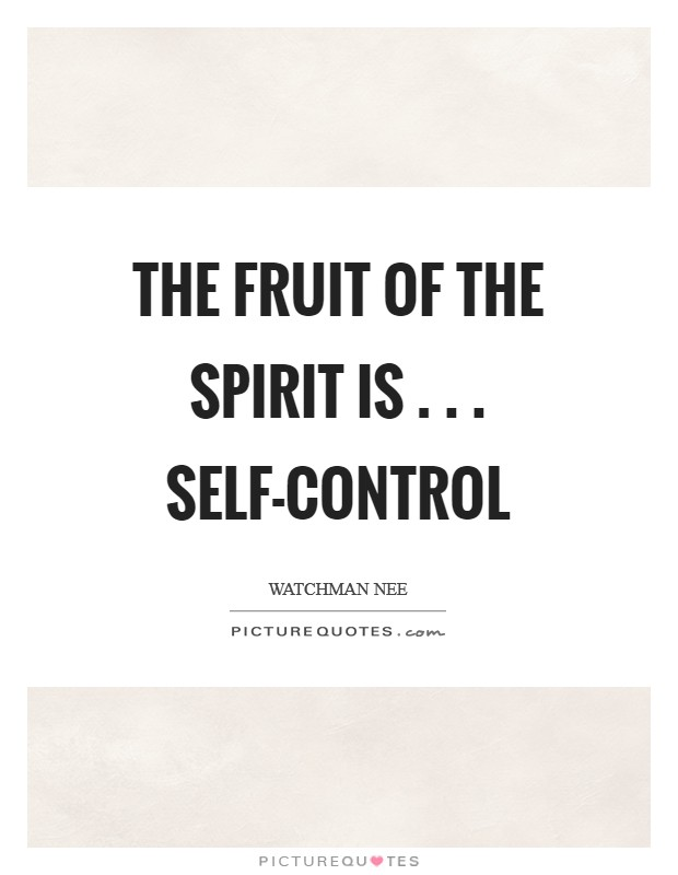 The fruit of the Spirit is . . . self-control Picture Quote #1
