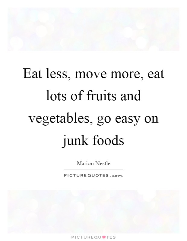 Eat less, move more, eat lots of fruits and vegetables, go easy on junk foods Picture Quote #1