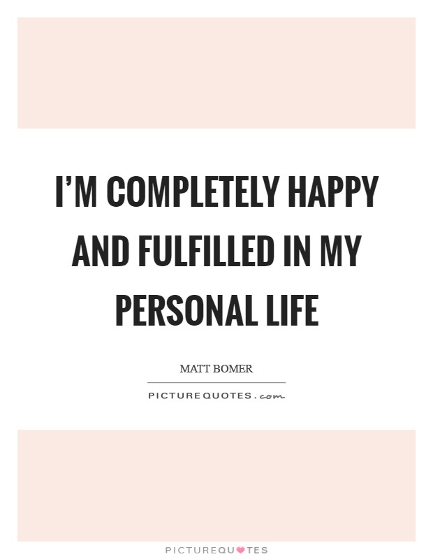 I'm completely happy and fulfilled in my personal life Picture Quote #1