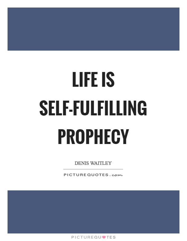 Life is self-fulfilling prophecy Picture Quote #1