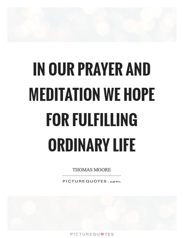 In our prayer and meditation we hope for fulfilling ordinary life Picture Quote #1