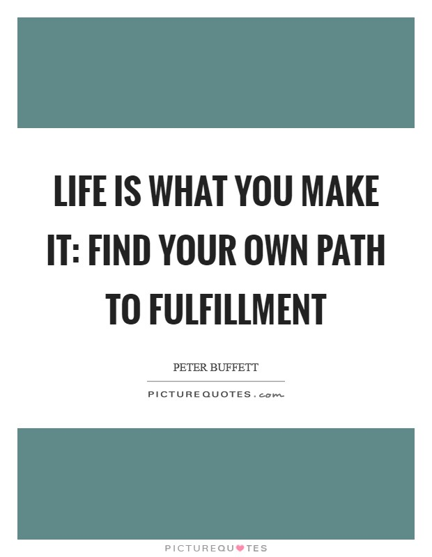 Life Is What You Make It: Find Your Own Path to Fulfillment Picture Quote #1