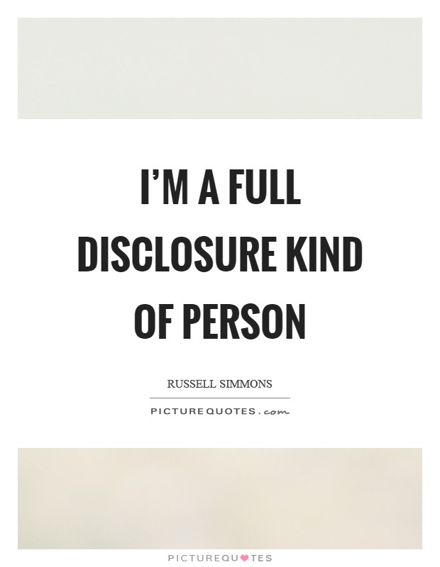 I'm a full disclosure kind of person Picture Quote #1