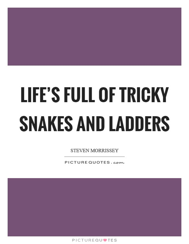 Life's full of tricky snakes and ladders Picture Quote #1