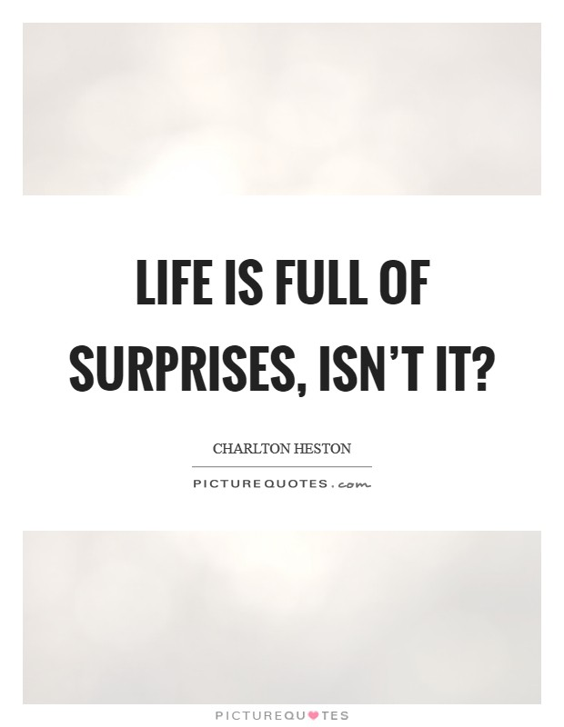 Life is full of surprises, isn't it? Picture Quote #1