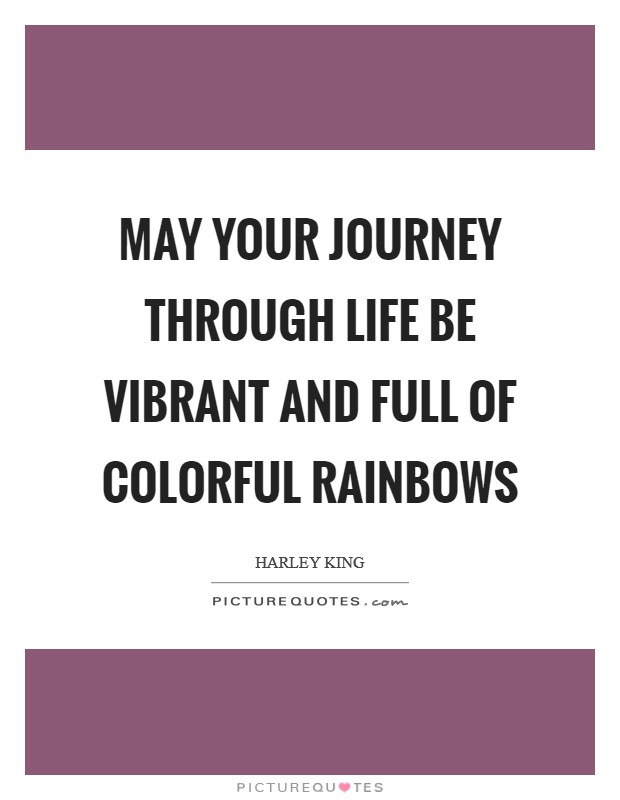 May your journey through life be vibrant and full of colorful rainbows Picture Quote #1