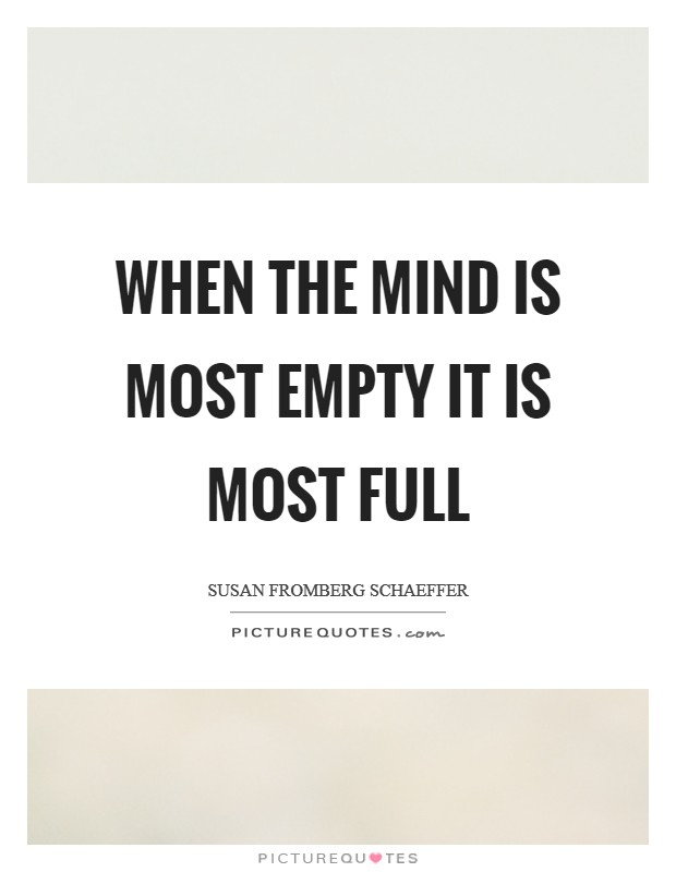 When the mind is most empty It is most full Picture Quote #1