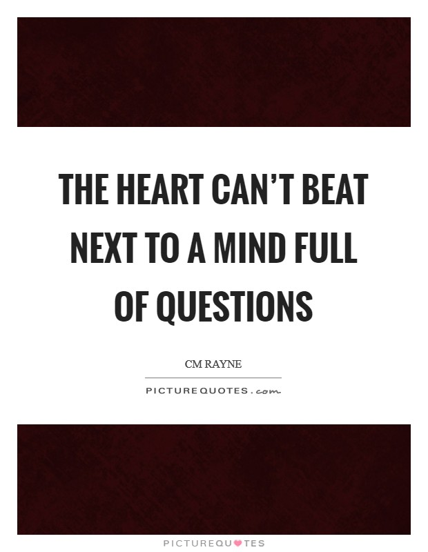 The heart can't beat next to a mind full of questions Picture Quote #1