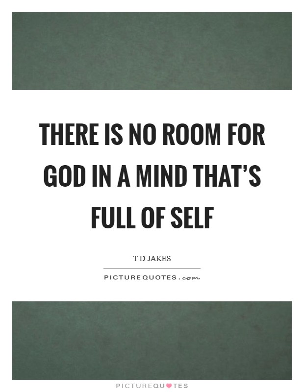There is no room for God in a mind that's full of self Picture Quote #1