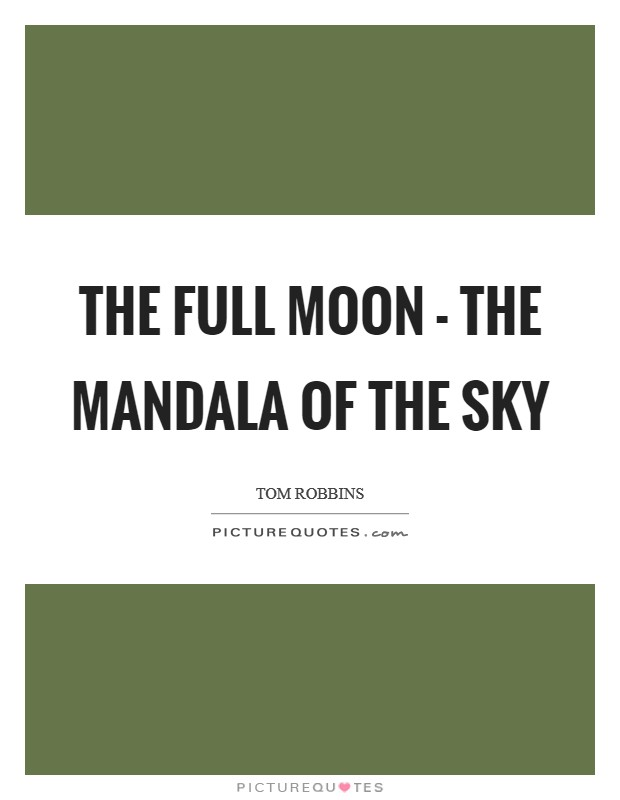 The full moon - the mandala of the sky Picture Quote #1