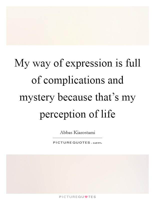 My way of expression is full of complications and mystery because that's my perception of life Picture Quote #1