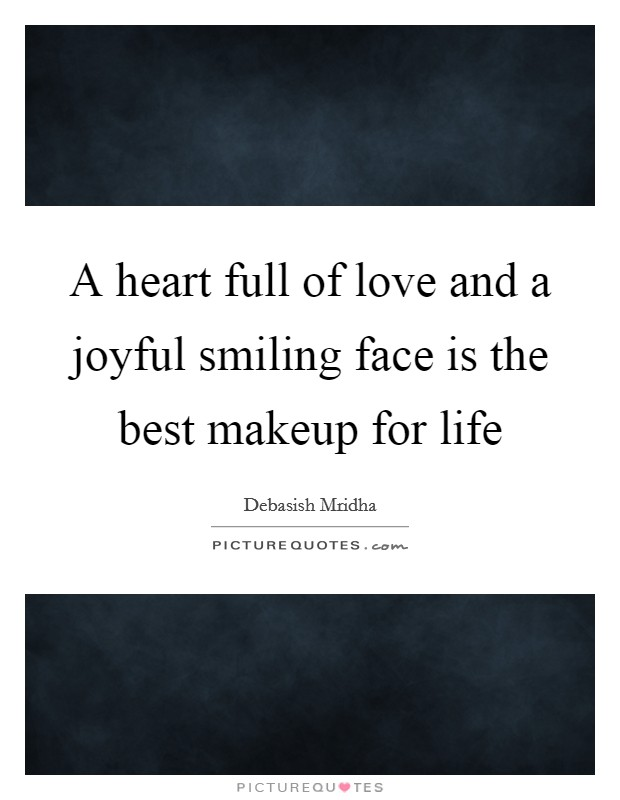 A heart full of love and a joyful smiling face is the best makeup for life Picture Quote #1